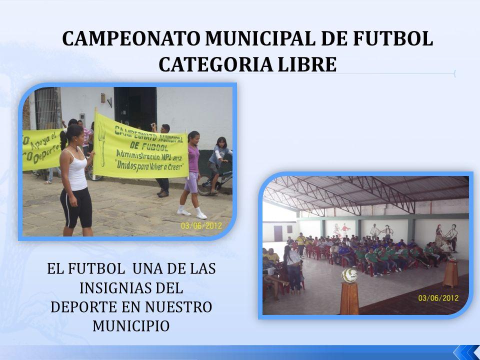 CAMPEONATO MUNICIPAL DE FUTBOL CATEGORIA LIBRE EL FUTBOL UNA DE LAS INSIGNIAS DEL DEPORTE EN NUESTRO MUNICIPIO
