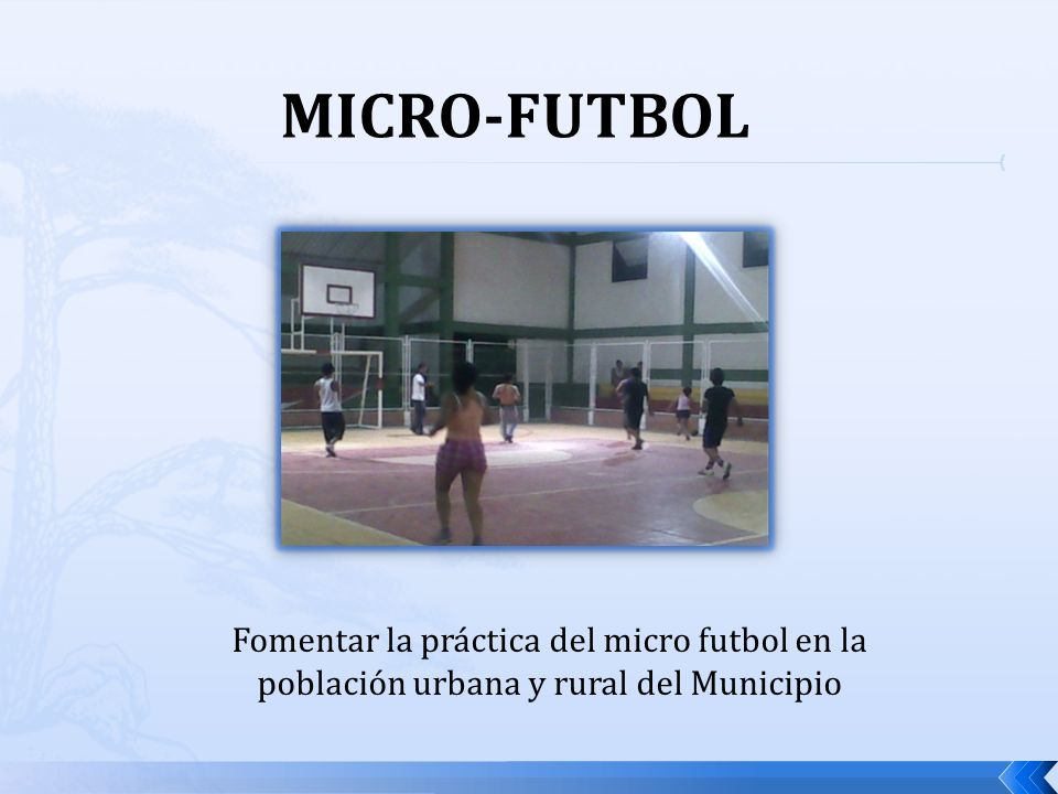 MICRO-FUTBOL Fomentar la práctica del micro futbol en la población urbana y rural del Municipio