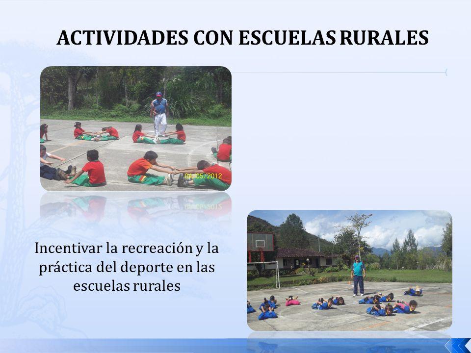 ACTIVIDADES CON ESCUELAS RURALES Incentivar la recreación y la práctica del deporte en las escuelas rurales