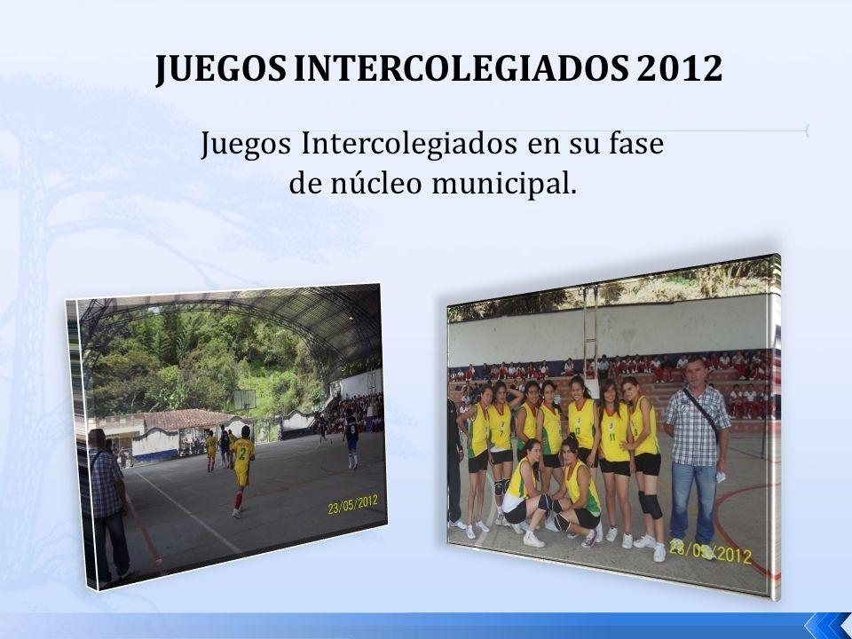 JUEGOS INTERCOLEGIADOS 2012 Juegos Intercolegiados en su fase de núcleo municipal.