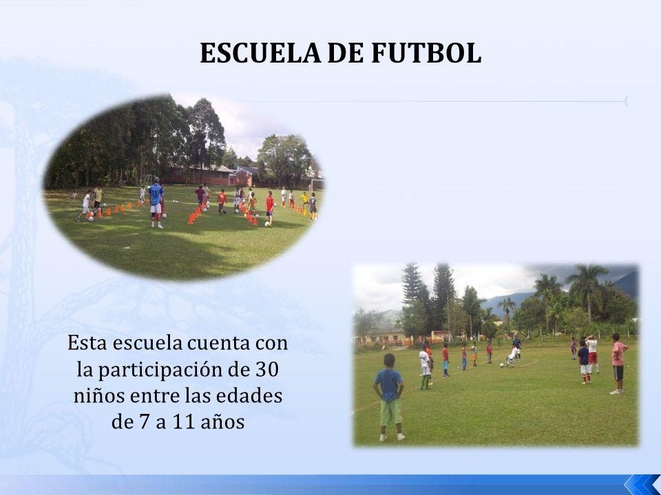 ESCUELA DE FUTBOL Esta escuela cuenta con la participación de 30 niños entre las edades de 7 a 11 años