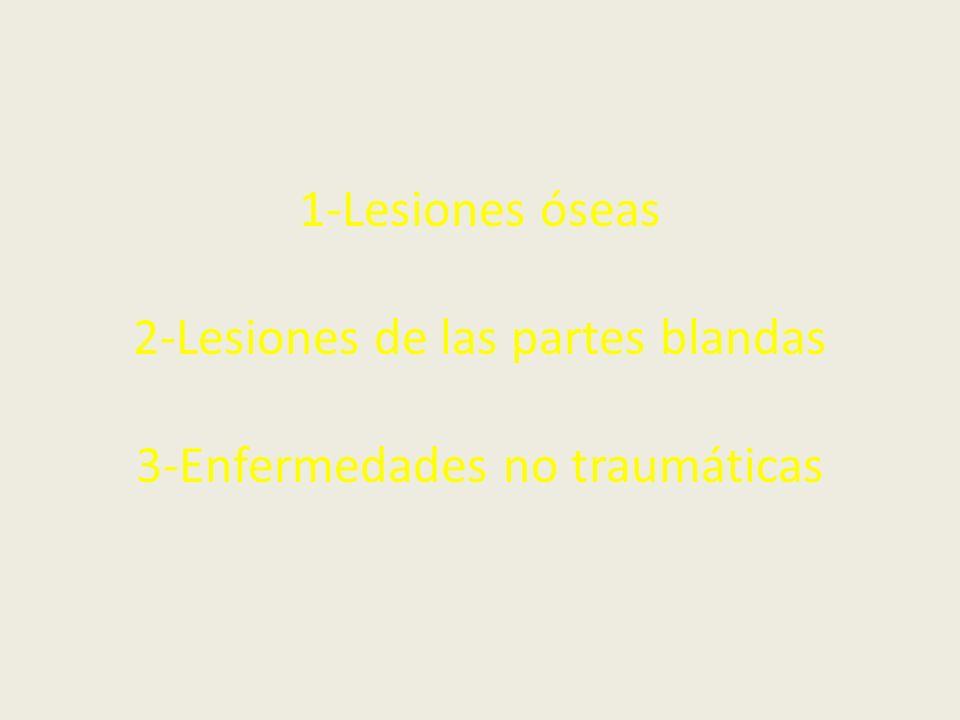 1-Lesiones óseas 2-Lesiones de las partes blandas 3-Enfermedades no traumáticas