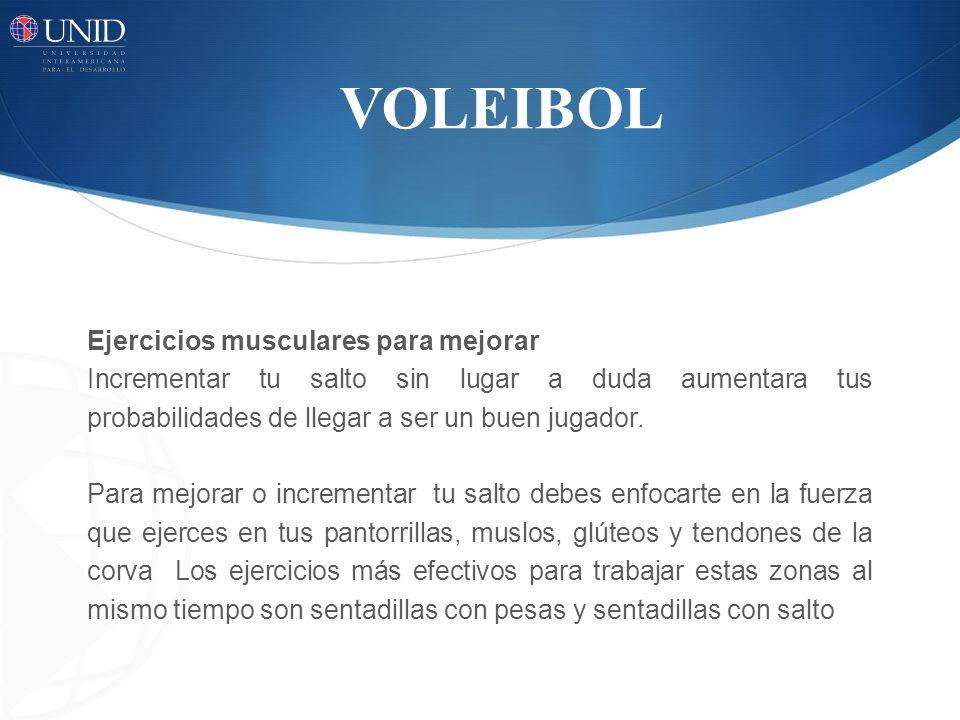 VOLEIBOL Ejercicios musculares para mejorar Incrementar tu salto sin lugar a duda aumentara tus probabilidades de llegar a ser un buen jugador. Para m