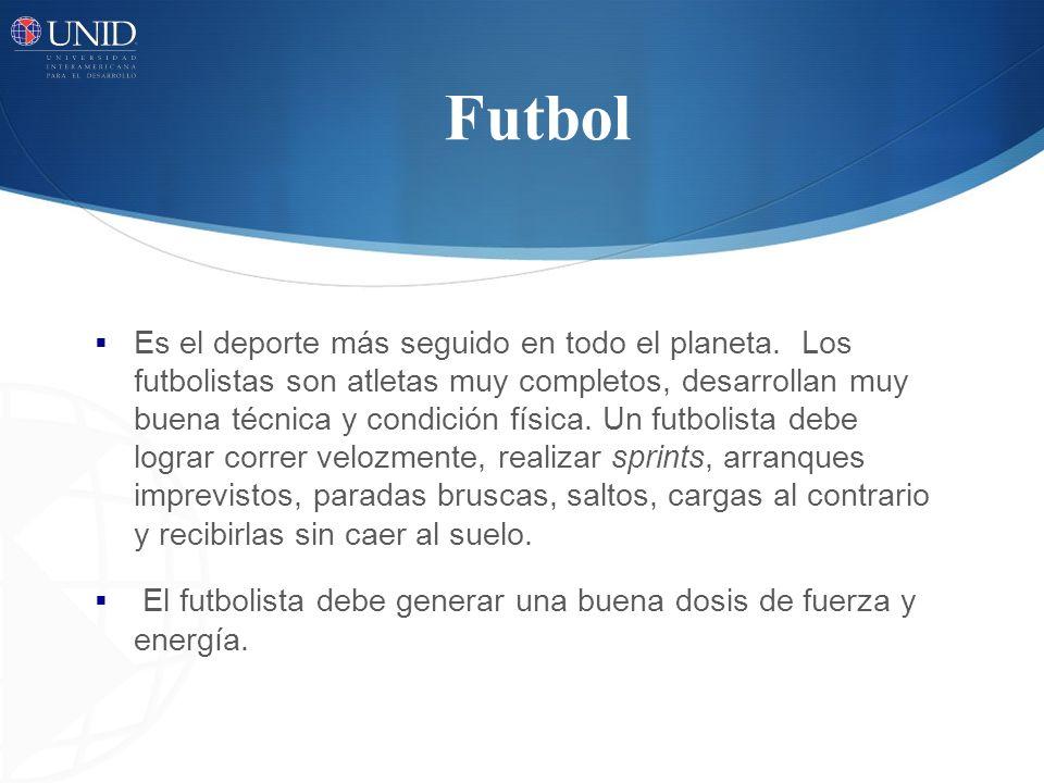 Futbol Es el deporte más seguido en todo el planeta. Los futbolistas son atletas muy completos, desarrollan muy buena técnica y condición física. Un f