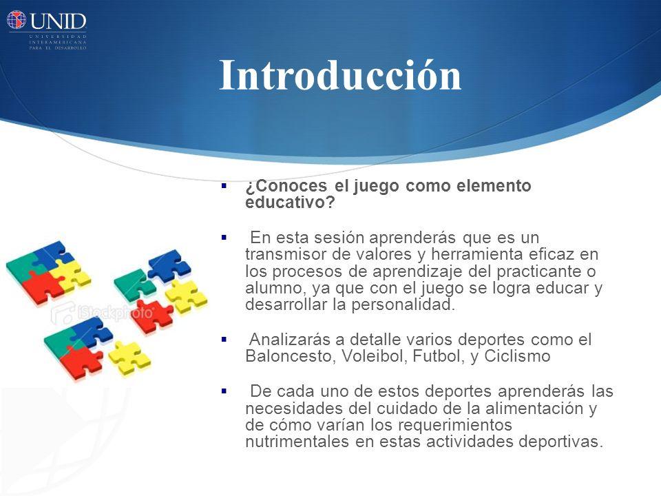 Introducción ¿Conoces el juego como elemento educativo? En esta sesión aprenderás que es un transmisor de valores y herramienta eficaz en los procesos