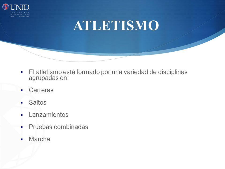 ATLETISMO El atletismo está formado por una variedad de disciplinas agrupadas en: Carreras Saltos Lanzamientos Pruebas combinadas Marcha