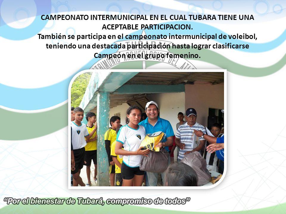 CAMPEONATO INTERMUNICIPAL EN EL CUAL TUBARA TIENE UNA ACEPTABLE PARTICIPACION. También se participa en el campeonato intermunicipal de voleibol, tenie