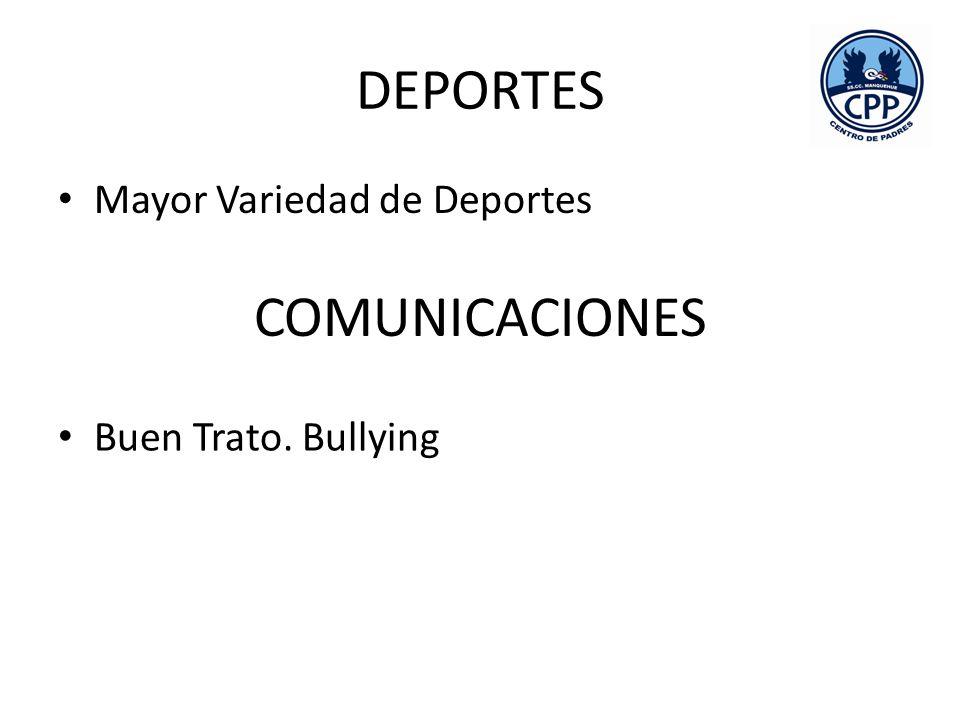 DEPORTES Mayor Variedad de Deportes COMUNICACIONES Buen Trato. Bullying