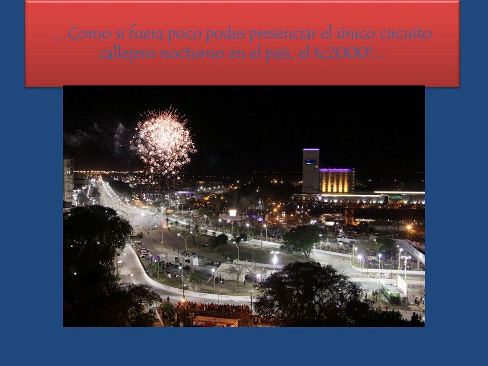 …Como si fuera poco podes presenciar el único circuito callejero nocturno en el país, el tc2000!...