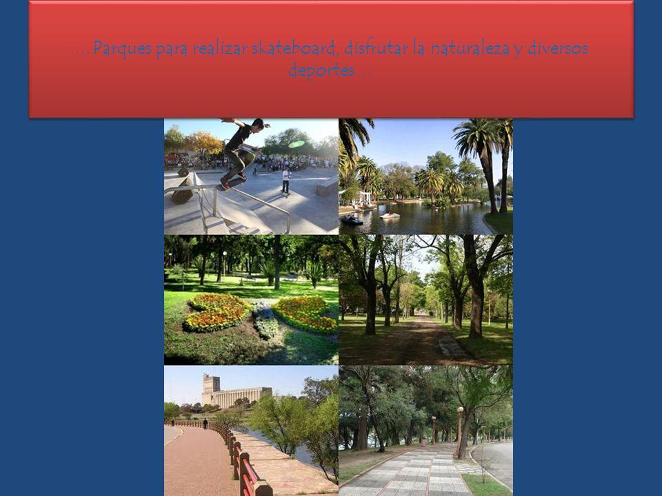 …Parques para realizar skateboard, disfrutar la naturaleza y diversos deportes…