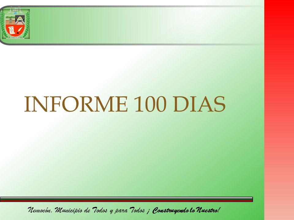 Nemocón, Municipio de Todos y para Todos ¡ Construyendo lo Nuestro! INFORME 100 DIAS