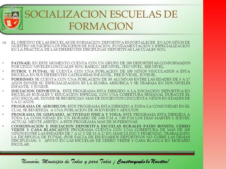 Nemocón, Municipio de Todos y para Todos ¡ Construyendo lo Nuestro! SOCIALIZACION ESCUELAS DE FORMACION EL OBJETIVO DE LAS ESCUELAS DE FORMACION DEPOR