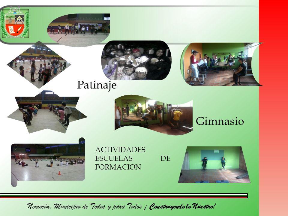 Nemocón, Municipio de Todos y para Todos ¡ Construyendo lo Nuestro! Patinaje Gimnasio ACTIVIDADES ESCUELAS DE FORMACION