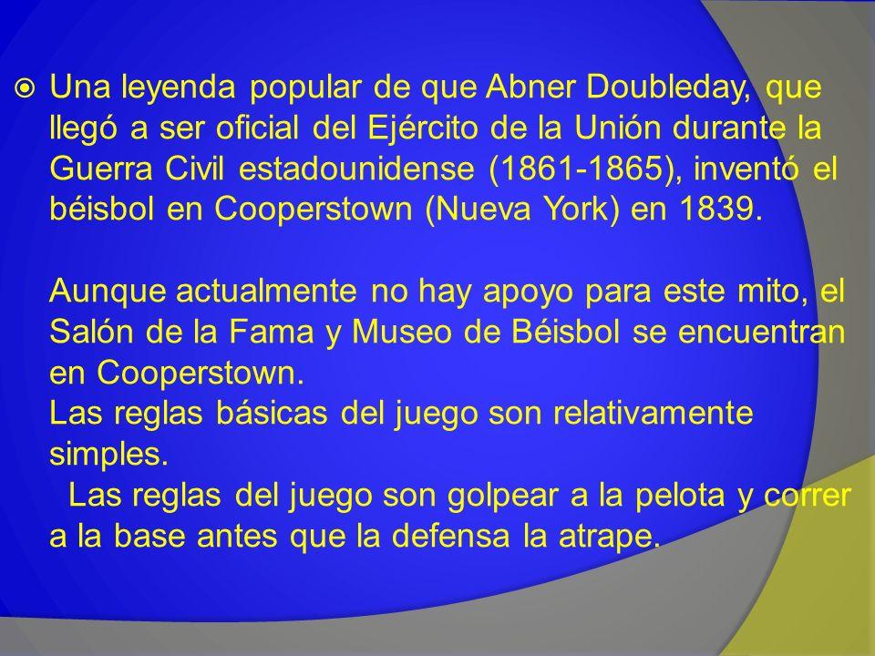 Una leyenda popular de que Abner Doubleday, que llegó a ser oficial del Ejército de la Unión durante la Guerra Civil estadounidense (1861-1865), inven