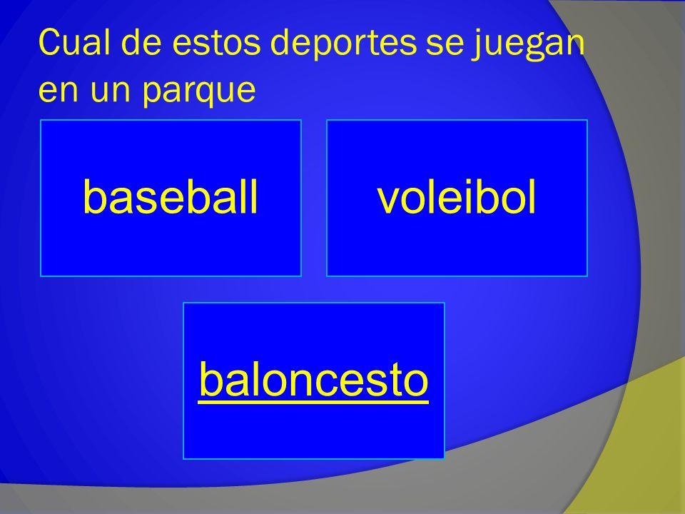 Cual de estos deportes se juegan en un parque baseballvoleibol baloncesto