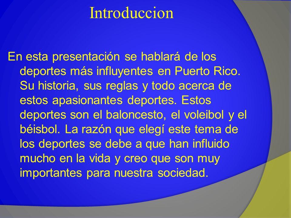 Introduccion En esta presentación se hablará de los deportes más influyentes en Puerto Rico. Su historia, sus reglas y todo acerca de estos apasionant