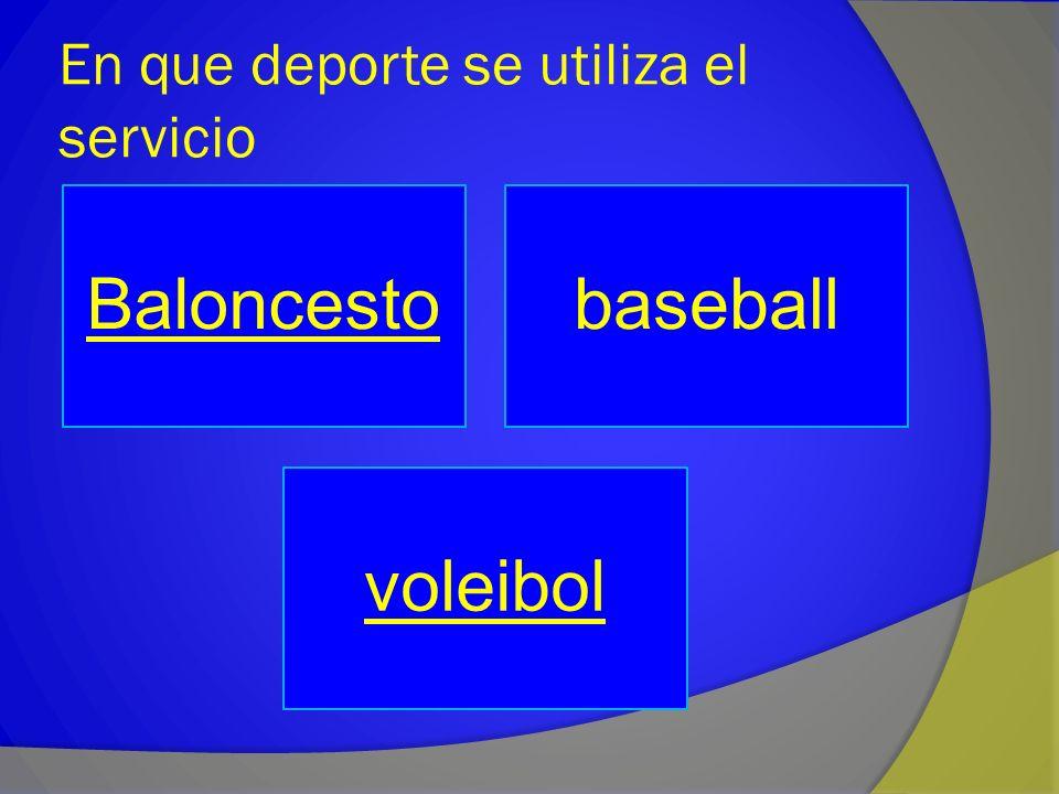 En que deporte se utiliza el servicio Baloncestobaseball voleibol
