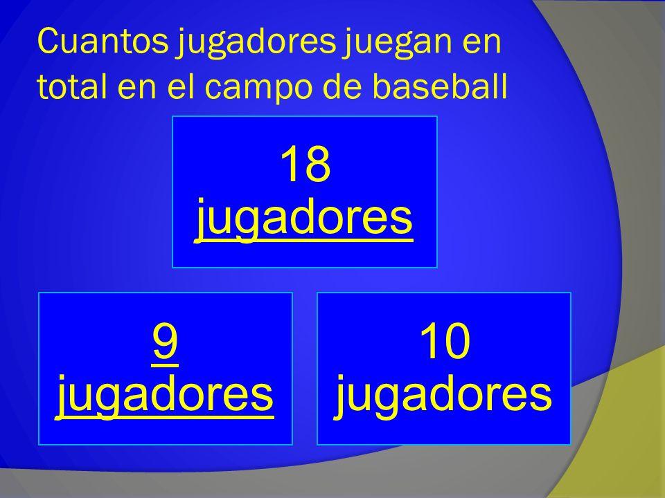 Cuantos jugadores juegan en total en el campo de baseball 18 jugadores jugadores 9 jugadores 10 jugadores