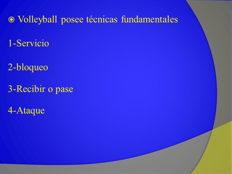 Volleyball posee técnicas fundamentales 1-Servicio 2-bloqueo 3-Recibir o pase 4-Ataque