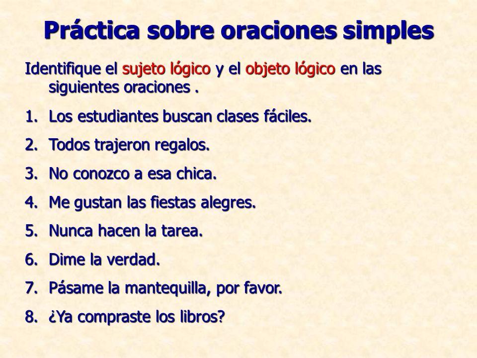Práctica sobre oraciones simples Identifique el sujeto lógico y el objeto lógico en las siguientes oraciones.