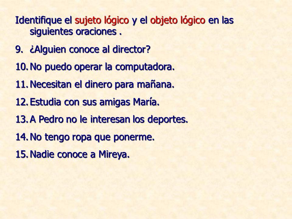 Identifique el sujeto lógico y el objeto lógico en las siguientes oraciones.