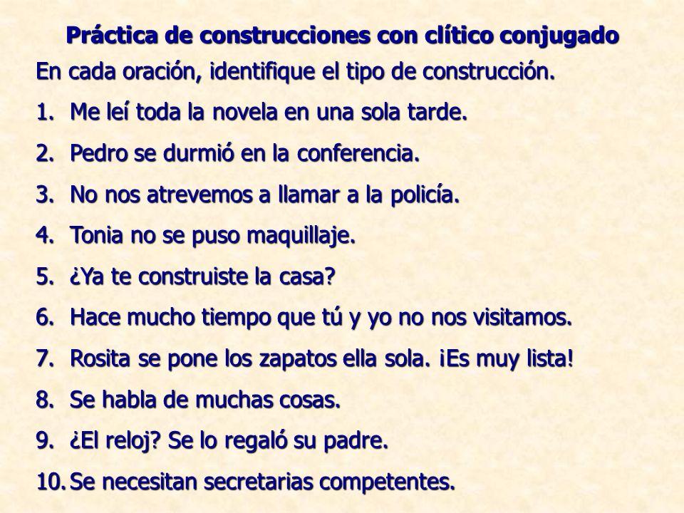 Práctica de construcciones con clítico conjugado En cada oración, identifique el tipo de construcción.