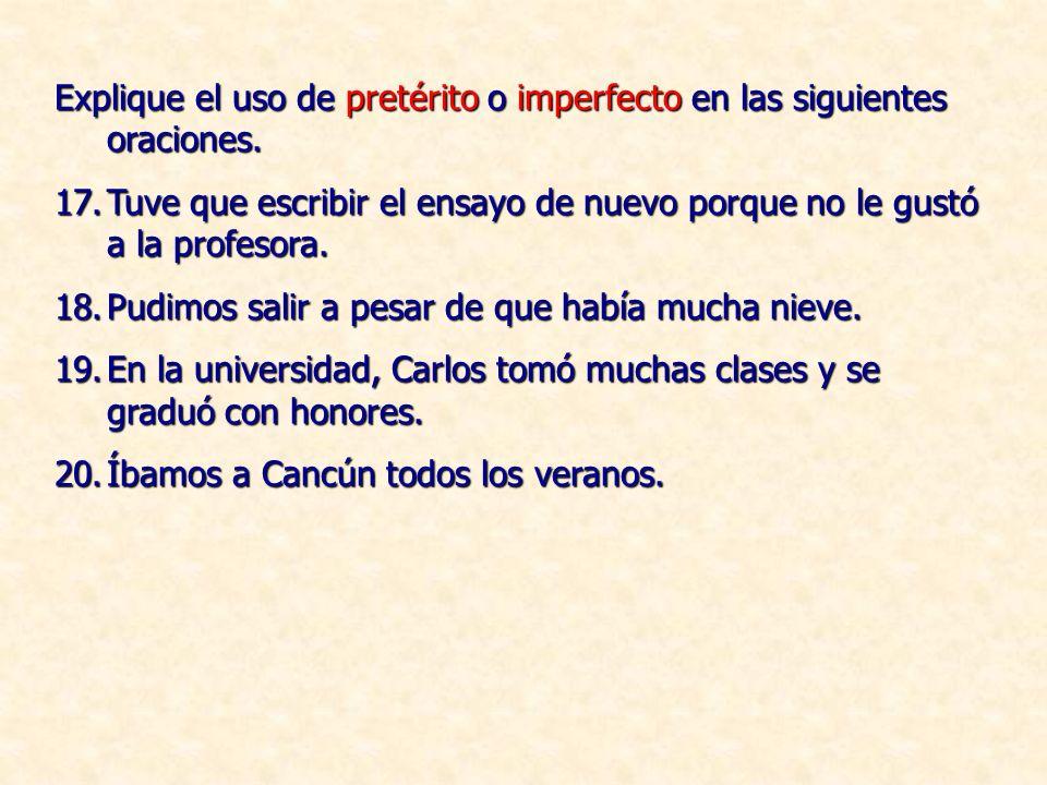 Explique el uso de pretérito o imperfecto en las siguientes oraciones.