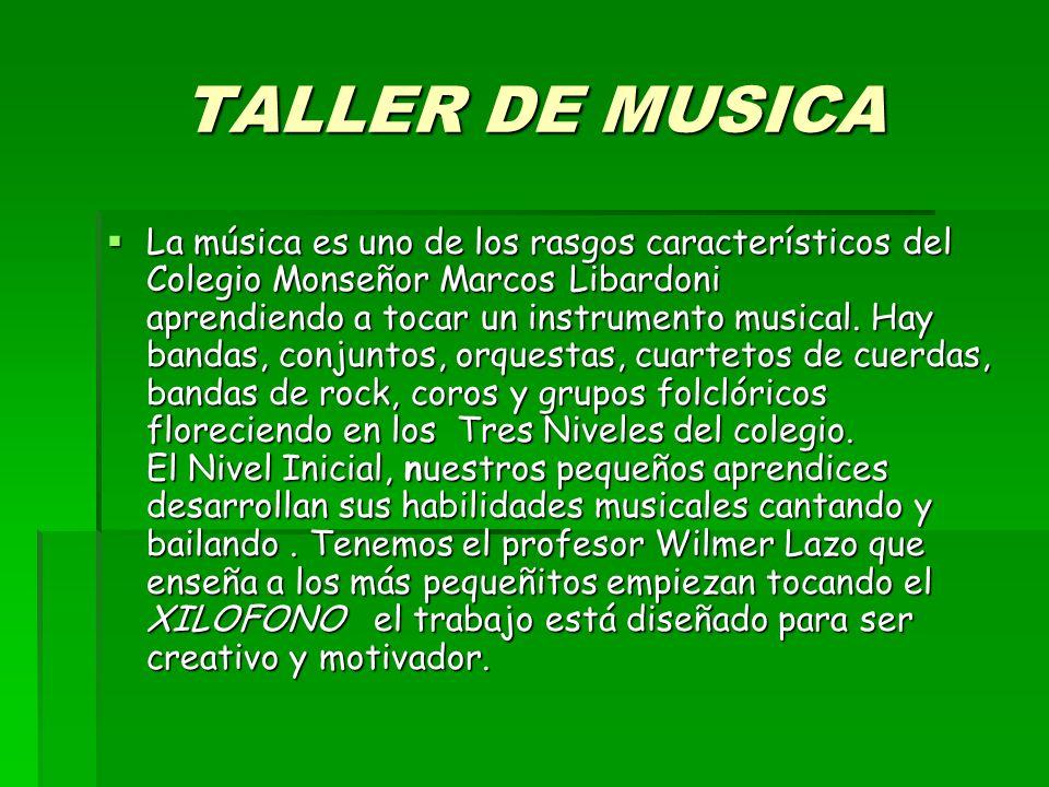 TALLER DE MUSICA La música es uno de los rasgos característicos del Colegio Monseñor Marcos Libardoni aprendiendo a tocar un instrumento musical. Hay
