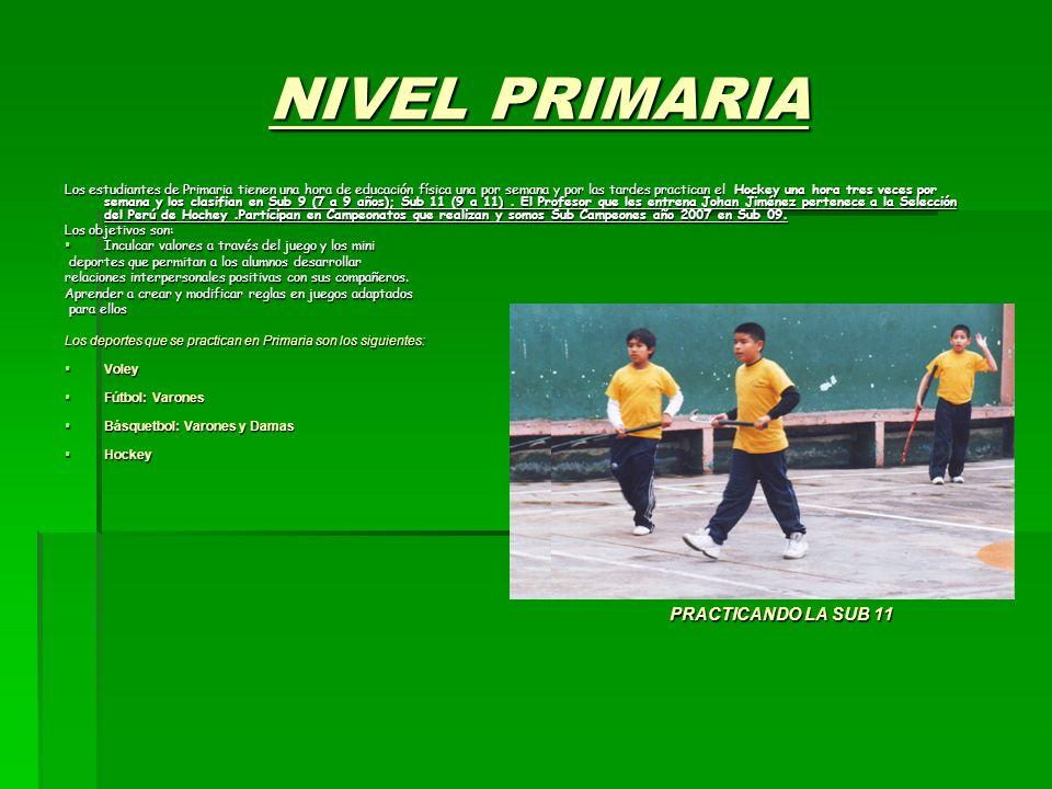NIVEL PRIMARIA Los estudiantes de Primaria tienen una hora de educación física una por semana y por las tardes practican el Hockey una hora tres veces