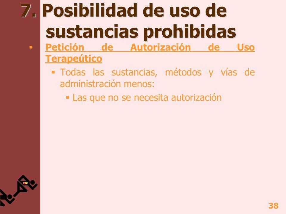 38 7. Posibilidad de uso de sustancias prohibidas Petición de Autorización de Uso Terapeútico Todas las sustancias, métodos y vías de administración m