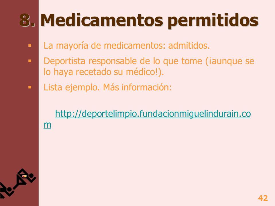 42 8. Medicamentos permitidos La mayoría de medicamentos: admitidos. Deportista responsable de lo que tome (¡aunque se lo haya recetado su médico!). L