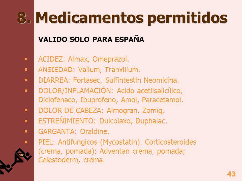 43 8. Medicamentos permitidos VALIDO SOLO PARA ESPAÑA ACIDEZ: Almax, Omeprazol. ANSIEDAD: Valium, Tranxilium. DIARREA: Fortasec, Sulfintestin Neomicin