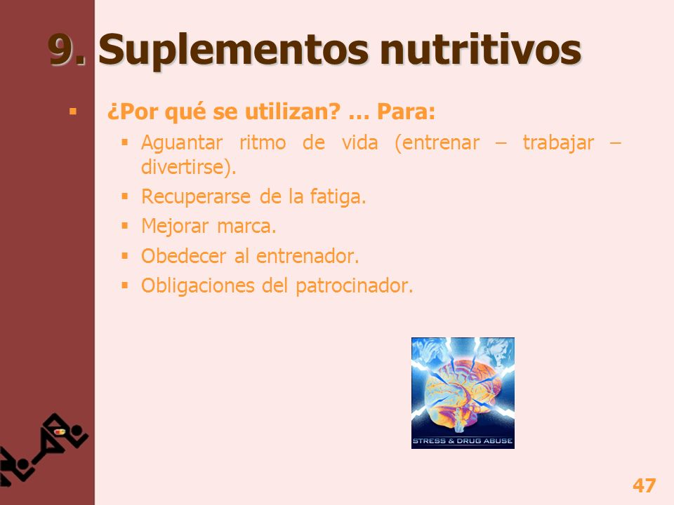 47 9. Suplementos nutritivos ¿Por qué se utilizan? … Para: Aguantar ritmo de vida (entrenar – trabajar – divertirse). Recuperarse de la fatiga. Mejora