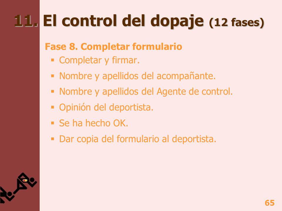 65 11. El control del dopaje (12 fases) Fase 8. Completar formulario Completar y firmar. Nombre y apellidos del acompañante. Nombre y apellidos del Ag