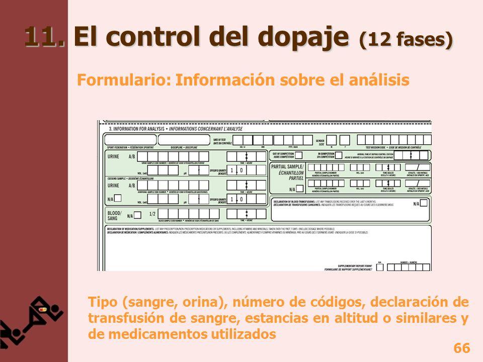 66 Formulario: Información sobre el análisis Tipo (sangre, orina), número de códigos, declaración de transfusión de sangre, estancias en altitud o similares y de medicamentos utilizados 11.