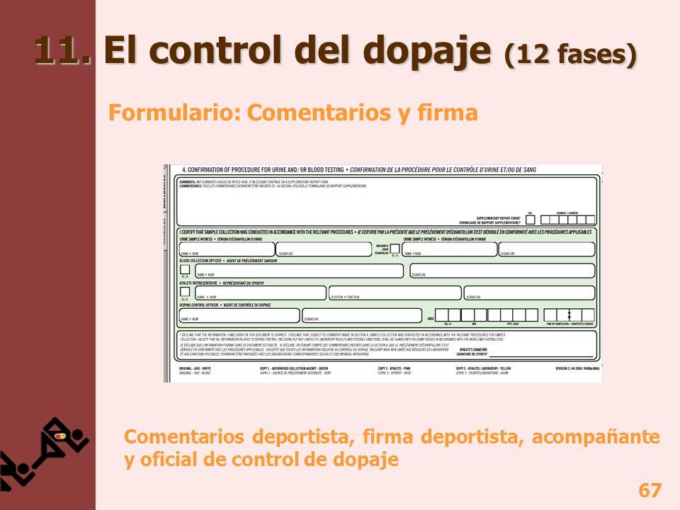 67 11. El control del dopaje (12 fases) Formulario: Comentarios y firma Comentarios deportista, firma deportista, acompañante y oficial de control de