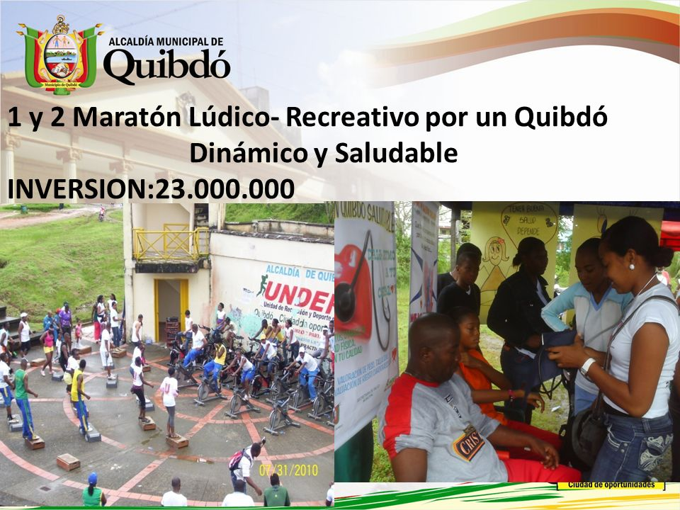 1 y 2 Maratón Lúdico- Recreativo por un Quibdó Dinámico y Saludable INVERSION:23.000.000