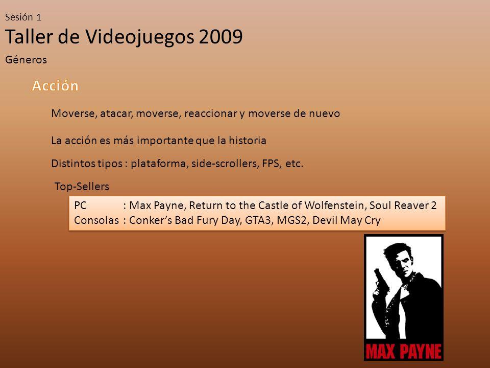 Taller de Videojuegos 2009 Sesión 1 Géneros Moverse, atacar, moverse, reaccionar y moverse de nuevo La acción es más importante que la historia Distin