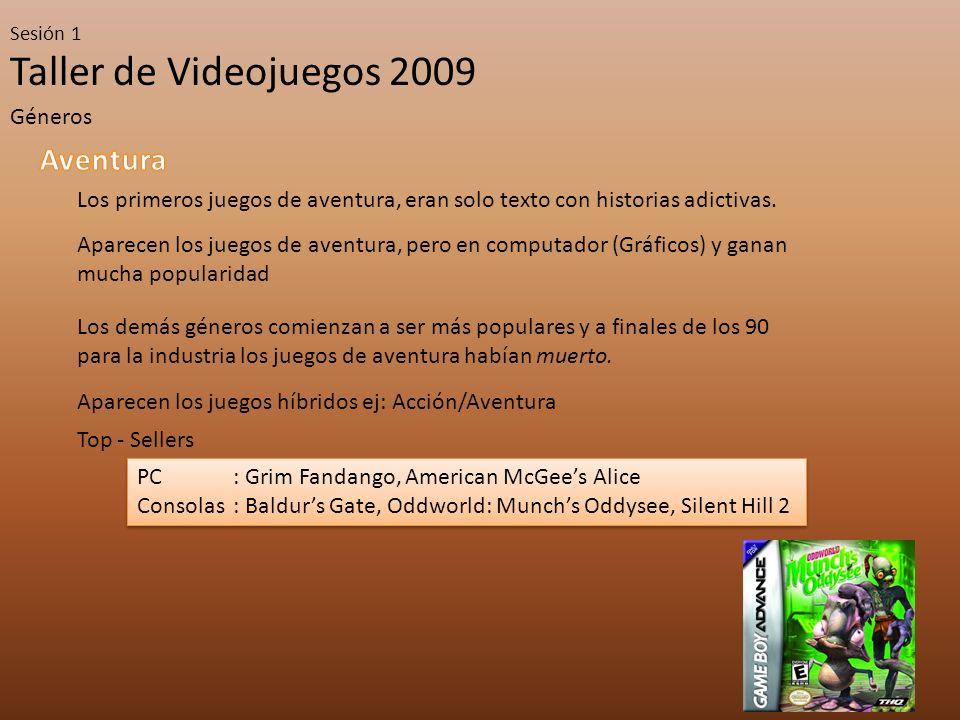 Taller de Videojuegos 2009 Sesión 1 Géneros Los primeros juegos de aventura, eran solo texto con historias adictivas. Aparecen los juegos de aventura,