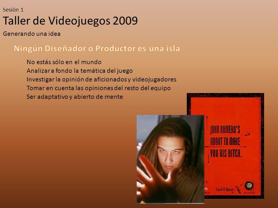 Taller de Videojuegos 2009 Sesión 1 Generando una idea Independiente del área, todos pueden mejorar el producto No intentes enseñarle a un artista su arte El productor no sólo debe confiar en ellos, si no que depender en su input para crear el mejor producto