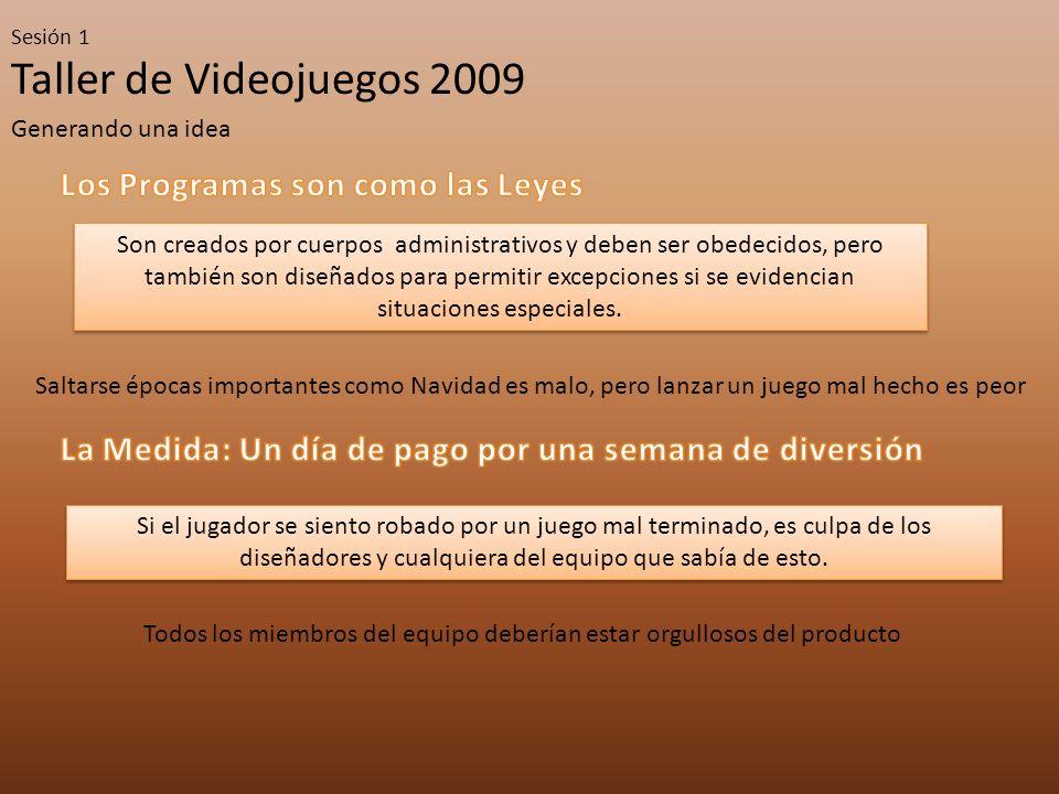 Taller de Videojuegos 2009 Sesión 1 Generando una idea Son creados por cuerpos administrativos y deben ser obedecidos, pero también son diseñados para