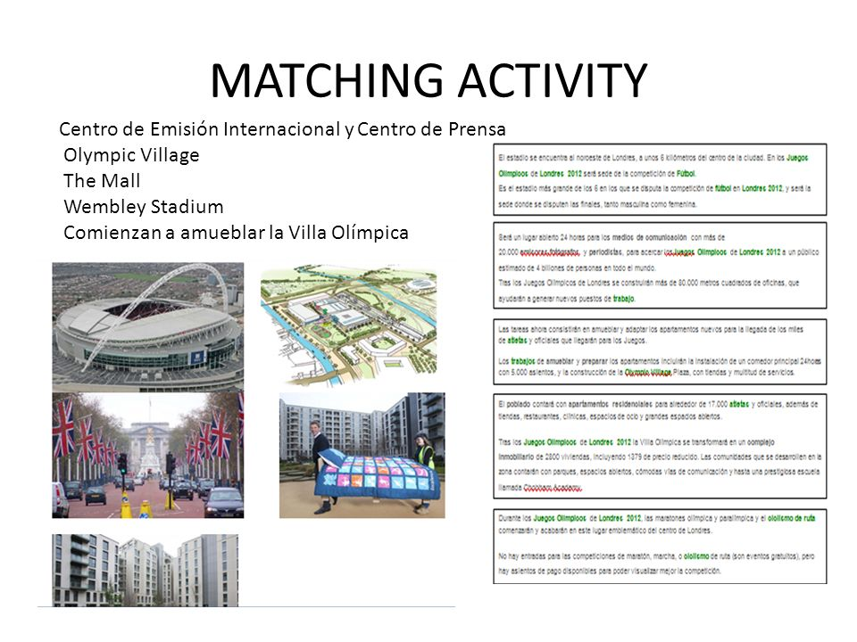 MATCHING ACTIVITY Centro de Emisión Internacional y Centro de Prensa Olympic Village The Mall Wembley Stadium Comienzan a amueblar la Villa Olímpica