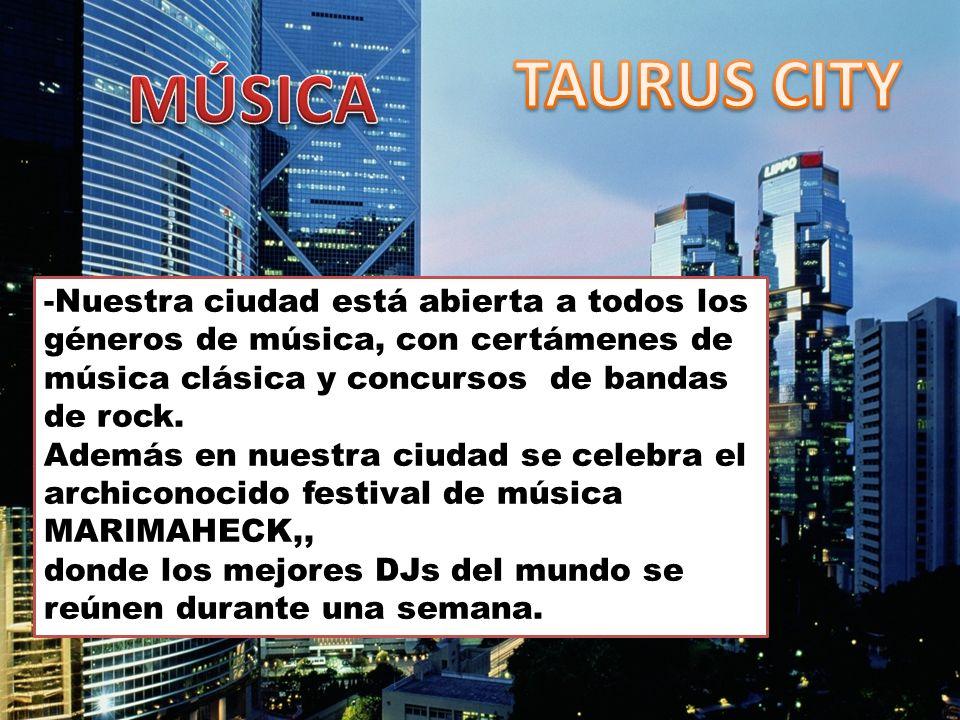 -Nuestra ciudad está abierta a todos los géneros de música, con certámenes de música clásica y concursos de bandas de rock. Además en nuestra ciudad s