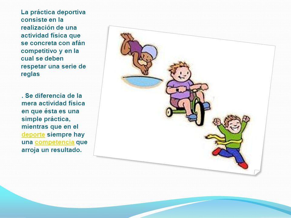La práctica deportiva consiste en la realización de una actividad física que se concreta con afán competitivo y en la cual se deben respetar una serie