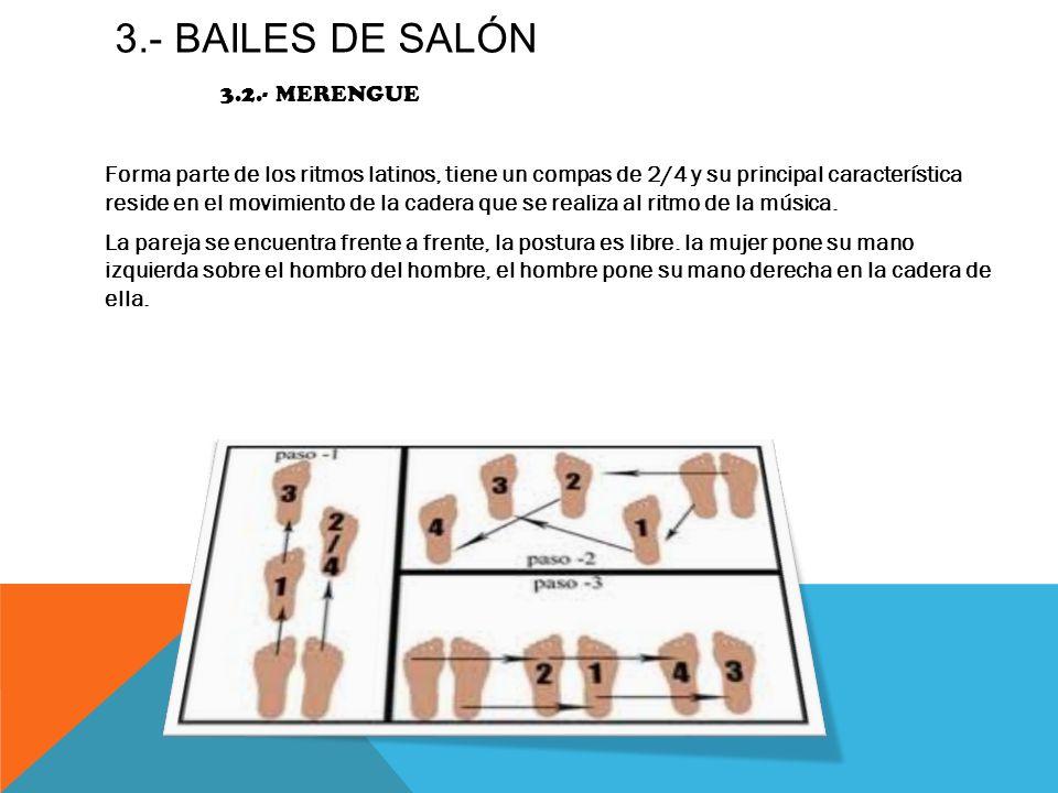 3.- BAILES DE SALÓN 3.2.- MERENGUE Forma parte de los ritmos latinos, tiene un compas de 2/4 y su principal característica reside en el movimiento de