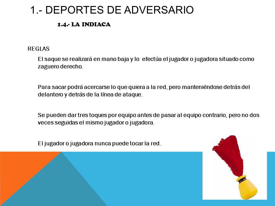 1.- DEPORTES DE ADVERSARIO 1.4.- LA INDIACA REGLAS La Indiaca puede tocar la red siempre, excepto en el saque.