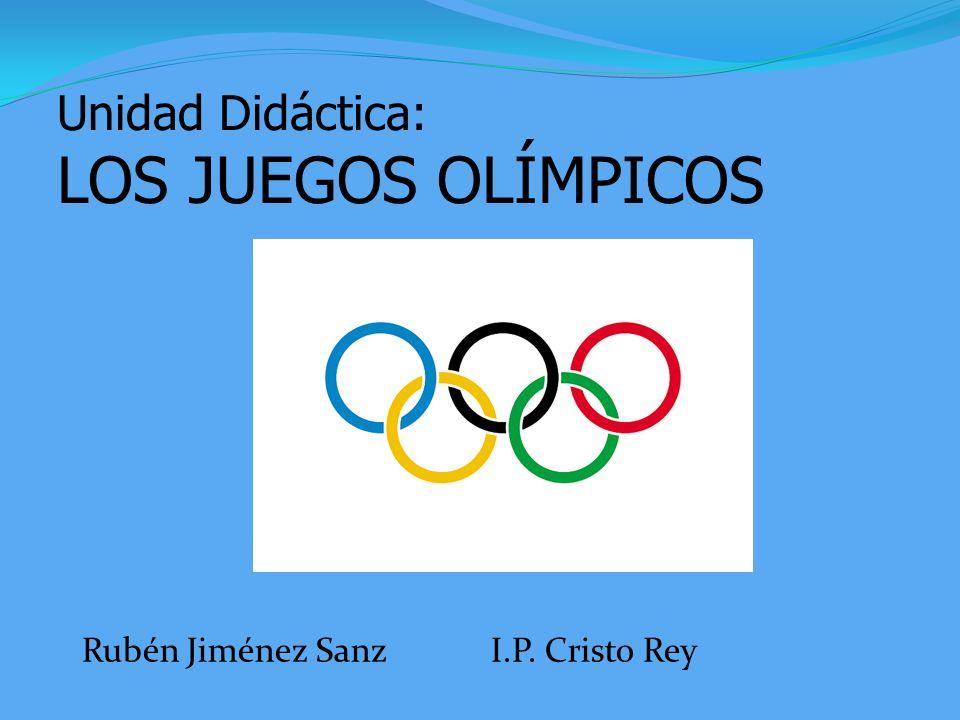 Unidad Didáctica: LOS JUEGOS OLÍMPICOS Rubén Jiménez Sanz I.P. Cristo Rey