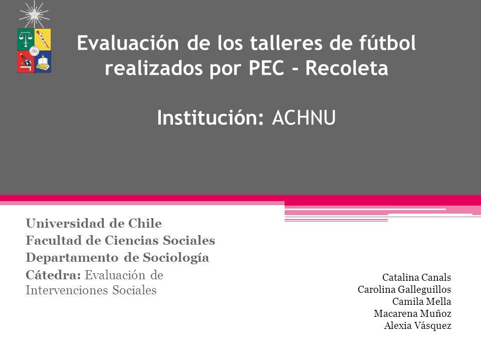 Evaluación de los talleres de fútbol realizados por PEC - Recoleta Institución: ACHNU Universidad de Chile Facultad de Ciencias Sociales Departamento