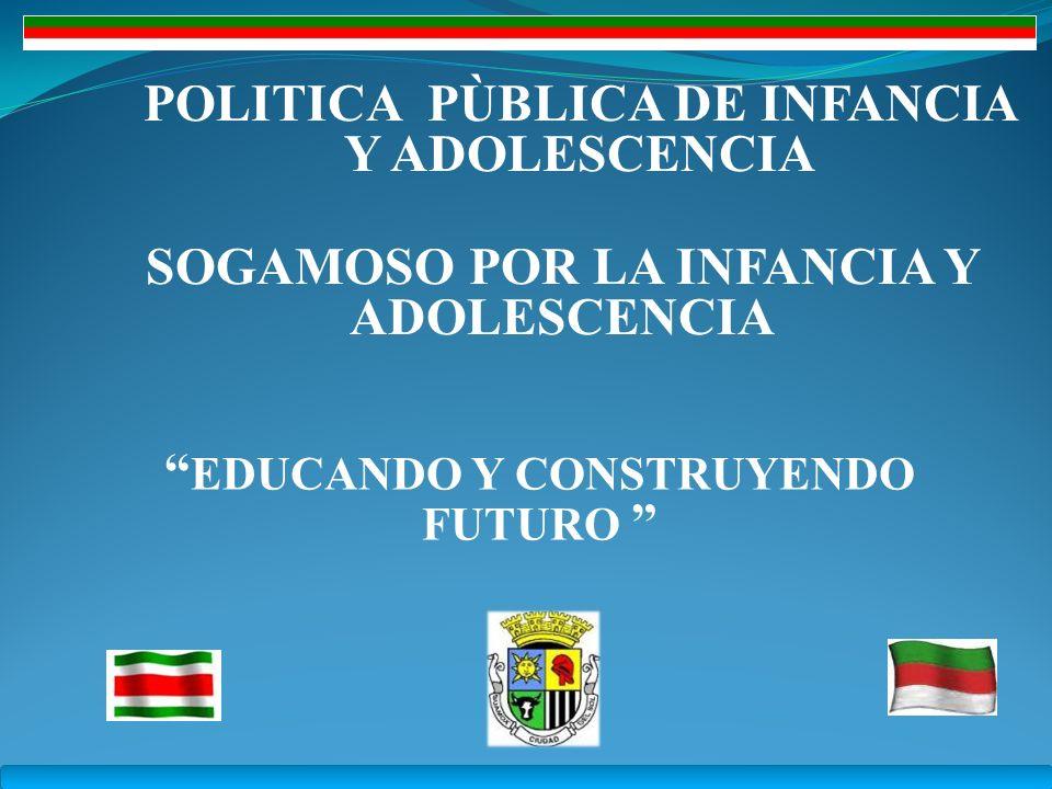 El programa de Gobierno EDUCANDO Y CONSTRUYENDO FUTURO, el diagnostico y formulación de la Política Publica de Infancia y Adolescencia se enmarcan dentro de la normatividad de la Ley 1098 del 2006 por el cual se expide el Código de Infancia y Adolescencia y los parámetros establecidos por la UNICEF, la Procuraduría General de la Nación, el I.C.B.F y su estrategia ECHOS Y DERECHOS y esto hará posible la continuidad del compromiso social por niños, niñas y adolescentes de la ciudad de Sogamoso.