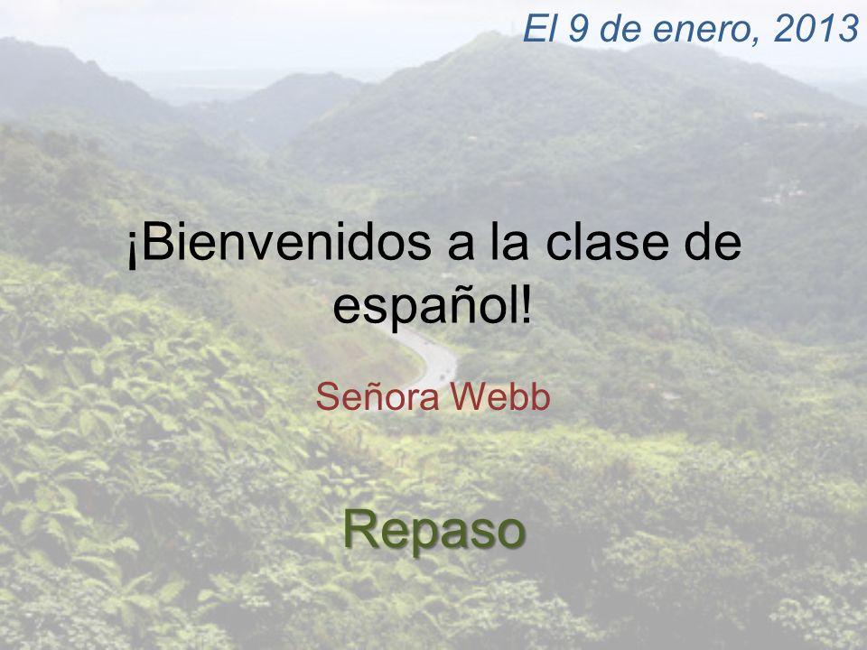 ¡Bienvenidos a la clase de español! Señora Webb El 9 de enero, 2013Repaso